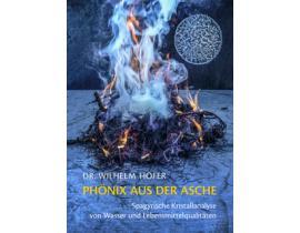 Dr. Wilhelm Höfer: Phönix aus der Asche - ein Buch zur spagyrischen Kristallanalyse von Wasser und Lebensmittelqualitäten